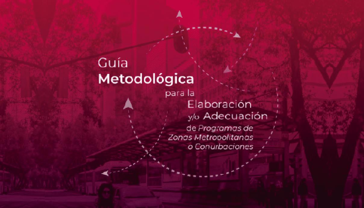 Guía Metodológica para la elaboración o adecuación de programas de zonas metropolitanas o conurbaciones